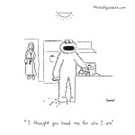 """cartoon - """"I thought you loved me for who I am."""""""