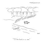 "cartoon - ""I'll be back in a sec."" by Jacob Samuel"