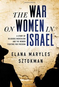 image - The War on Women in Israel: A Story of Religious Radicalism and the Women Fighting for Freedom by Elana Maryles Sztokman book cover