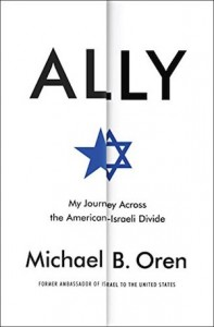 book cover - Ally: My Journey Across the American-Israeli Divide by Michael Oren