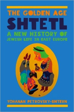 book cover - The Golden Age Shtetl: A New History of Jewish Life in East Europe