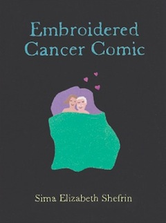 book cover - Sima Elizabeth Shefrin's new book, Embroidered Cancer Comic