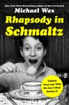 book cover - Michael Wex, author of Rhapsody in Schmaltz, will close the Cherie Smith JCC Jewish Book Festival on Dec. 1