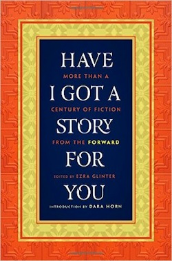 book cover - Have I Got a Story for You: More than a Century of Fiction from the Forward