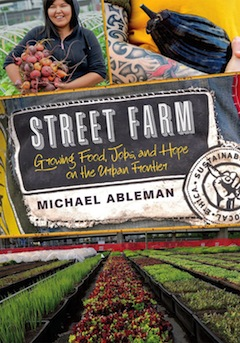 book cover - Street Farm: Growing Food, Jobs and Hope on the Urban Frontier